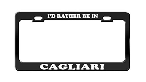 I'D RATHER BE IN CAGLIARI Italy Beautiful Place Black License Plate Frame by Acove
