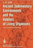 Ancient Sedimentary Environments and the Habitats of Living Organisms : Introduction to Palaeoecology, Gall, J. C., 0387121374