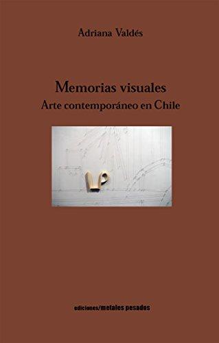 Memorias Visuales: Arte contemporáneo en Chile (Spanish Edition) by [Valdés, Adriana