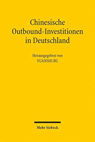 Chinesische Outbound-Investitionen in Deutschland: Rechtlicher Rahmen, Fälle und Analysen (German Edition) por Yuanshi Bu