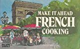 Make It Ahead French Cooking, Paul Mayer, 0911954384