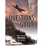 Questions of Guilt and Other Stories: The Stories of Wing Commander Tom Neil