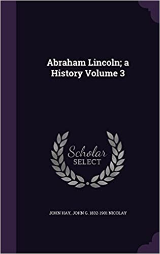 Abraham Lincoln: a History Volume 3