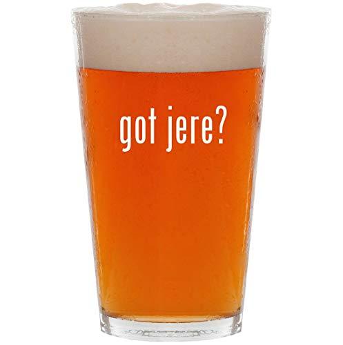 got jere? - 16oz Pint Beer Glass