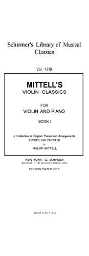 Music Complete Original Piano (Mittell's Violin classics; a collection of original pieces and arrangements for violin with accompaniment of piano VOL 1 Complete Piano Score and Violin Part. [Re-Imaged Loose Leaf Facsimile 2017.])