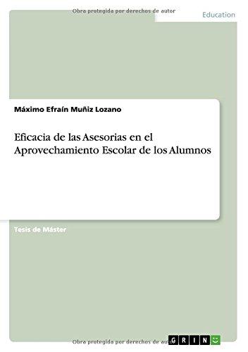 Eficacia de Las Asesorias En El Aprovechamiento Escolar de Los Alumnos  [Muniz Lozano, Maximo Efrain] (Tapa Blanda)