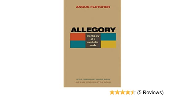 Allegory The Theory Of A Symbolic Mode Angus Fletcher Harold