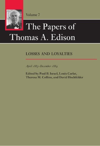 The Papers of Thomas A. Edison: Losses and Loyalties, April 1883–December 1884 (Volume 7)