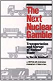 The Next Nuclear Gamble : Transportation and Storage of Nuclear Waste, Resnikoff, Marvin, 0887380956