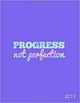 Progress Not Perfection 2019: Weekly and Monthly Planner ...