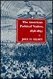 American Political Nation, 1838-1893, Silbey, Joel H., 0804718784