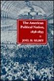 American Political Nation, 1838-1893, Silbey, Joel H., 0804718784