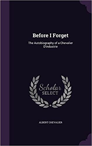 Before I Forget: The Autobiography of a Chevalier D'industrie