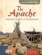 The Apache: Nomadic Hunters of the Southwest (American Indian Nations) pdf