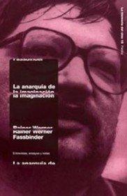 Descargar Libro La Anarquía De La Imaginación: Entrevistas, Ensayos Y Notas Rainer Werner Fassbinder