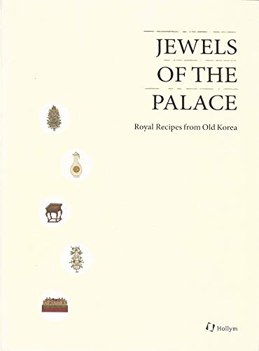 Jewels Of The Palace: Royal Recipes from Old Korea (Hollym International Corp.) by Korean Food Promotion Institute