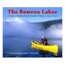 The Bowron Lakes: A Guide to Paddling British Columbia's Wilderness Canoe Circuit