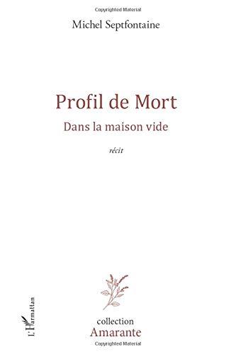Profil De Mort Dans La Maison Vide Recit Amarante French Edition Septfontaine Michel 9782343000848 Amazon Com Books