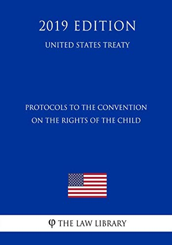 Protocols to the Convention on the Rights of the Child (United States Treaty) (Un Treaty On The Rights Of The Child)