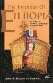 Book Invention of Ethiopia: The Making of Dependent Colonial State in Northeast Africa