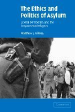 The Ethics and Politics of Asylum: Liberal Democracy and the Response to Refugees by Matthew J. Gibney (2004-08-02)