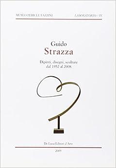 Guido Strazza. Dipinti, disegni, sculture dal 1952 al 2008. Catalogo della mostra (Assisi, 8 febbraio-28 marzo 2009)