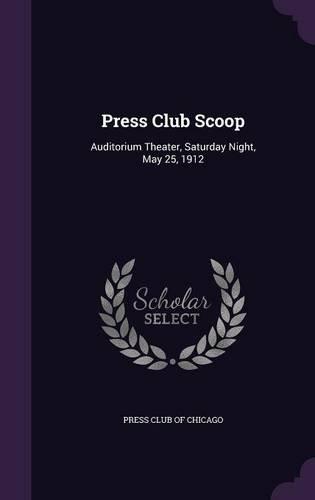 Press Club Scoop: Auditorium Theater, Saturday Night, May 25, 1912 pdf epub
