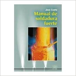 Manual De Soldadura Fuerte. PRECIO EN DOLARES.: José Cueto, TOMOS: 1: Amazon.com: Books