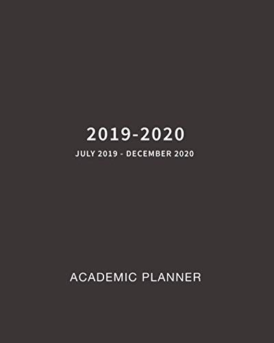 2019-2020 Academic Planner July 2019 - December 2020: 18 month Weekly and Monthly Planner and Calendar July 2019 - December 2020