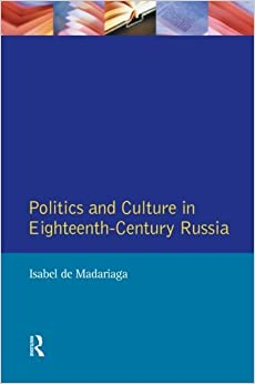 Book Politics and Culture in Eighteenth-Century Russia: Collected Essays by Isabel de Madariaga