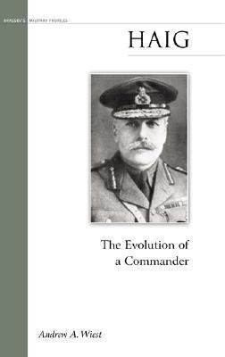 [(Haig: The Evolution of a Commander )] [Author: Andrew Wiest] [Sep-2005] PDF