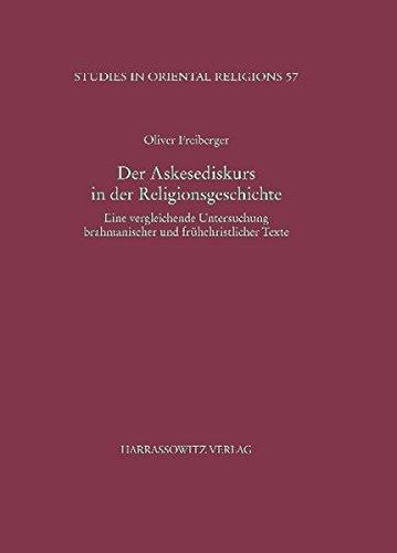 Der Askesediskurs in der Religionsgeschichte: Eine vergleichende Untersuchung brahmanischer und frühchristlicher Texte (Studies in Oriental Religions, Band 57)