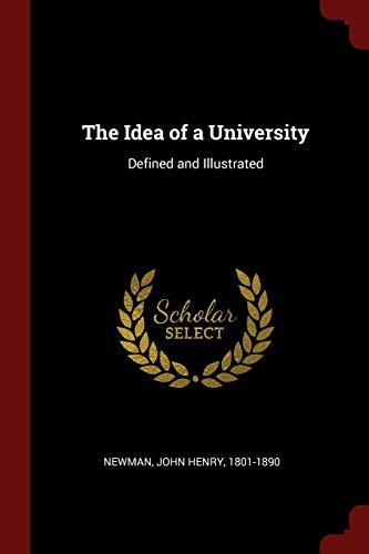 The Idea of a University: Defined and Illustrated (John Henry Newman The Idea Of A University)
