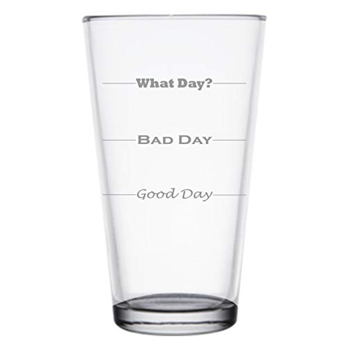 Good Day, Bad Day, What Day, Funny 16 oz Pint Beer Glass, Permanently Etched, Gift for Dad, Co-Worker, Friend, Boss, Fathers Day, PG13