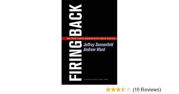 Firing Back: How Great Leaders Rebound After Career ...