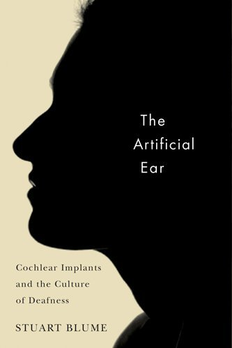 (The Artificial Ear: Cochlear Implants and the Culture of Deafness)