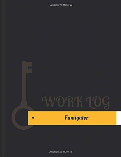 Fumigator Work Log: Work Journal, Work Diary, Log - 131 pages, 8.5 x 11 inches (Key Work Logs/Work Log)