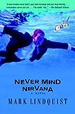Never Mind Nirvana: A Novel