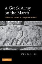A Greek Army on the March: Soldiers and Survival in Xenophon's Anabasis