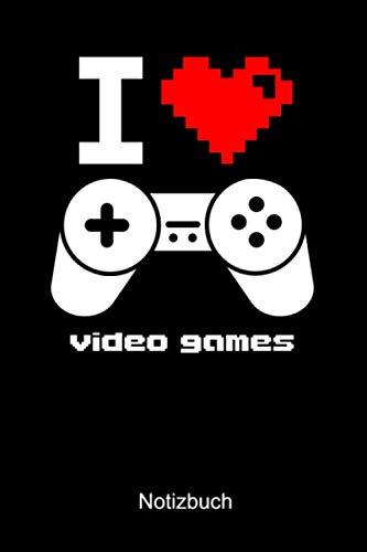 I LOVE VIDEO GAMES NOTIZBUCH: Liniertes Notizbuch für Nerds, Geeks, Internet, Computer, Videospiel und Gaming Fans - Notizheft Klatte für Männer, Frauen und Kinder (German Edition) (Sonnenbrille-videos)