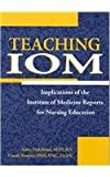 Teaching IOM : Implications of the Institute of Medicine Reports for Nursing Education, Finkelman, Anita Ward and Kenner, Carole, 155810240X