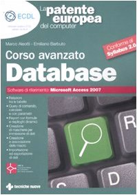 La patente europea del computer. Corso avanzato: database. Microsoft Access 2007 Copertina flessibile – 1 lug 2010 Marco Aleotti Emiliano Barbuto Tecniche Nuove 8848124852
