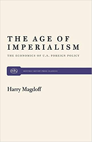 66f7c58a58b424 The Age of Imperialism  The Economics of U.S. Foreign Policy (Monthly  Review Press Classic Titles)  Harry Magdoff  9780853451013  Amazon.com   Books