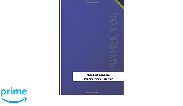 Cardiothoracic Nurse Practitioner Work Log: Work Journal