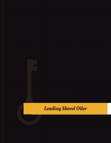 Loading-Shovel Oiler Work Log: Work Journal, Work Diary, Log - 131 pages, 8.5 x 11 inches (Key Work Logs/Work Log)