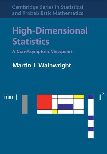 High-Dimensional Statistics: A Non-Asymptotic Viewpoint (Cambridge Series in Statistical and Probabilistic Mathematics)