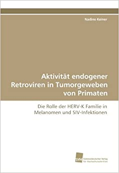 Book Aktivität endogener Retroviren in Tumorgeweben von Primaten: Die Rolle der HERV-K Familie in Melanomen und SIV-Infektionen