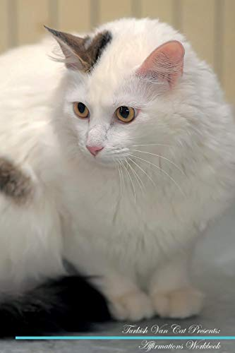 (Turkish Van Cat Affirmations Workbook Turkish Van Cat Presents: Positive and Loving Affirmations Workbook. Includes: Mentoring Questions, Guidance, Supporting You.)