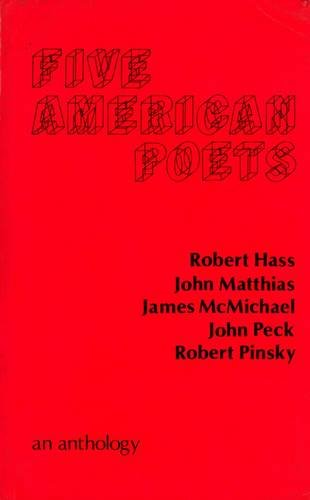 Five American Poets: Robert Hass, John Matthias, James McMichael, John Peck, Robert Pinsky