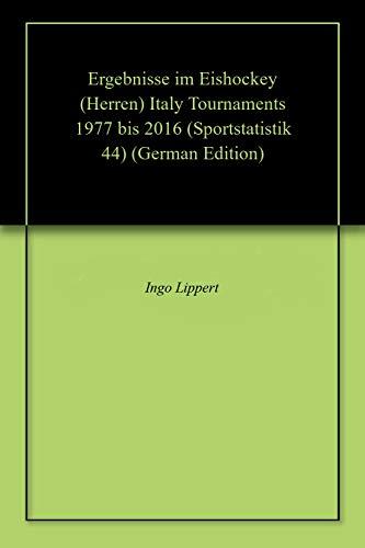 Ergebnisse im Eishockey (Herren) Italy Tournaments 1977 bis 2016 (Sportstatistik 44) (German Edition) por Ingo Lippert